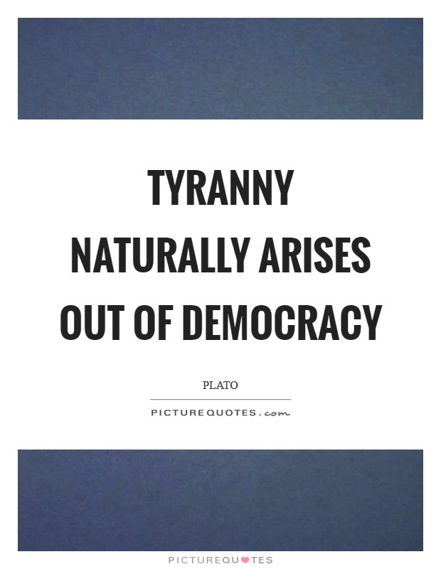 Tyranny naturally arises out of democracy Picture Quote #1