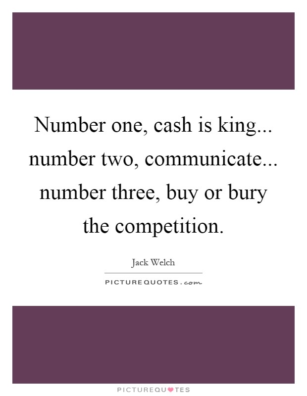 Number one, cash is king... number two, communicate... number three, buy or bury the competition Picture Quote #1