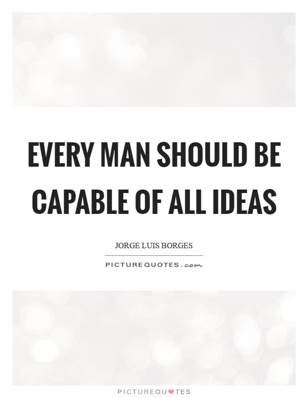 Every man should be capable of all ideas Picture Quote #1