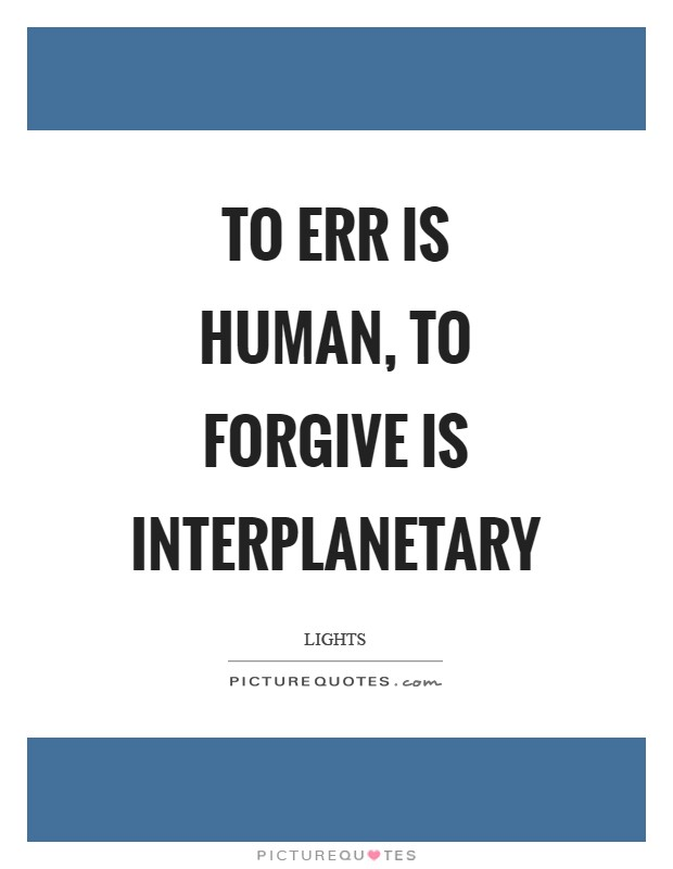 To err is human, to forgive is interplanetary Picture Quote #1
