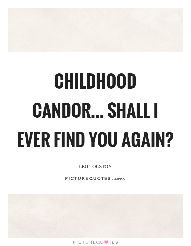 Childhood candor... shall I ever find you again? Picture Quote #1