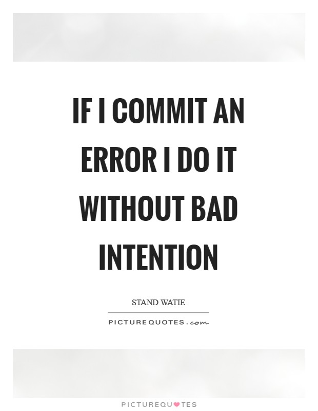 If I commit an error I do it without bad intention Picture Quote #1