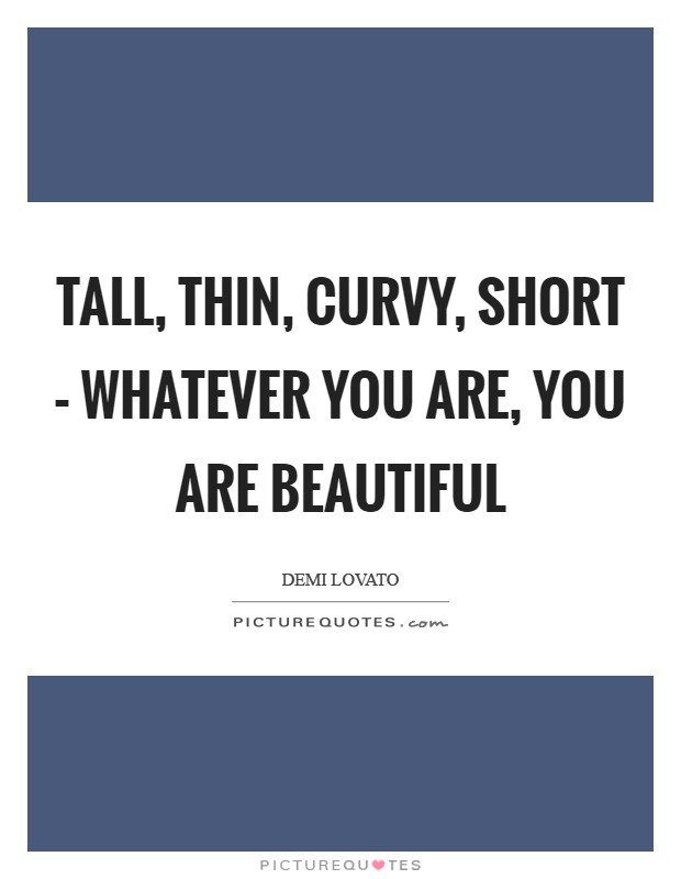 thin is beautiful Being thin means you are more successful, loved, attractive, and overall truly beautiful thin women are seen as having an overall perfect life although, there is another form of woman that is seen as undesirable, hopeless, overall disliked by many.