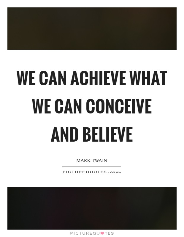 We can achieve what we can conceive and believe Picture Quote #1