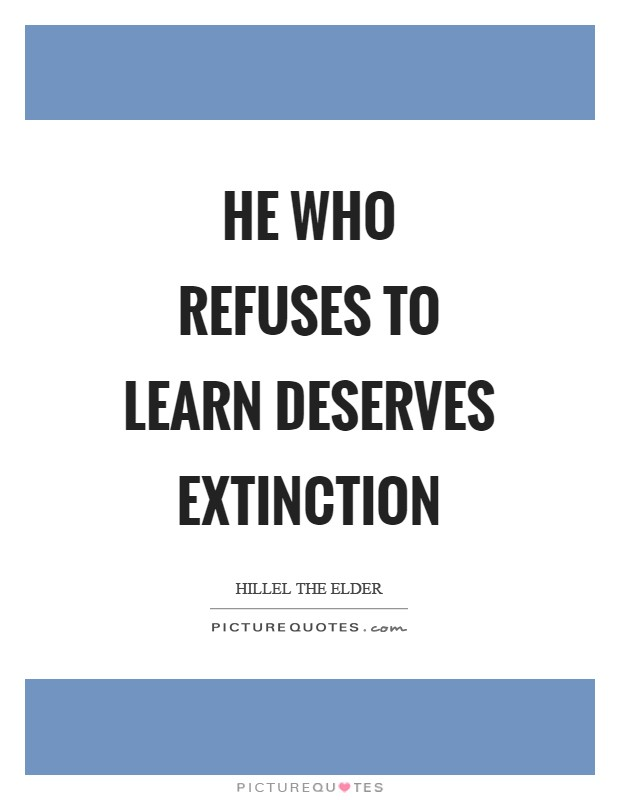 He who refuses to learn deserves extinction Picture Quote #1