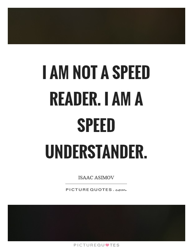 I am not a speed reader. I am a speed understander Picture Quote #1