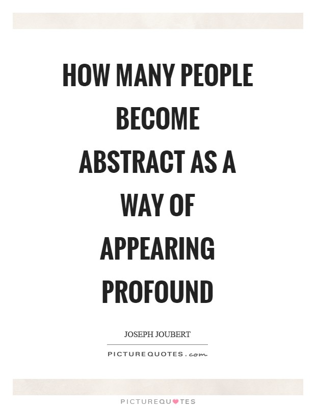 How many people become abstract as a way of appearing profound Picture Quote #1