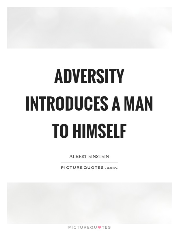 Adversity introduces a man to himself Picture Quote #1