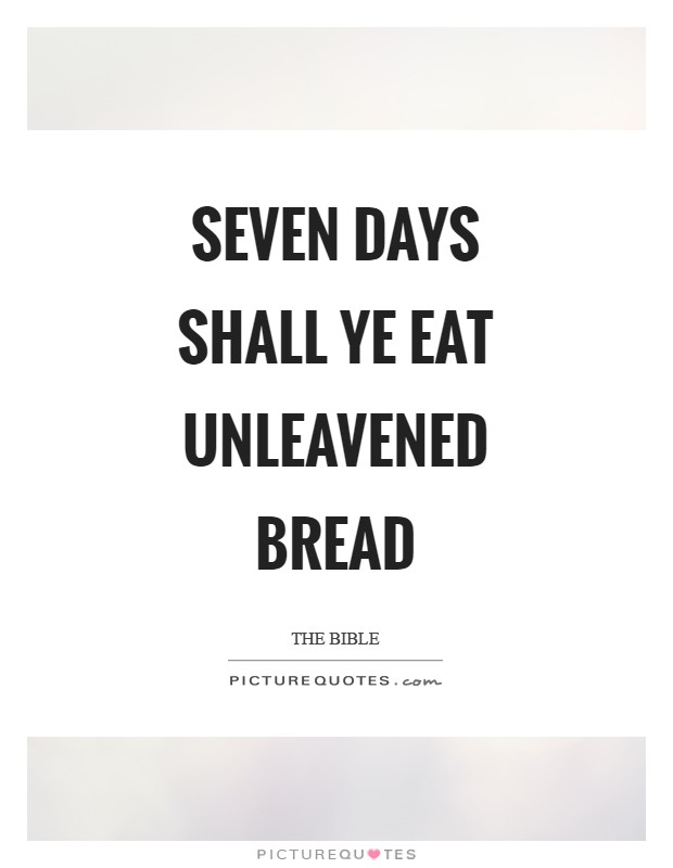 Seven days shall ye eat unleavened bread Picture Quote #1