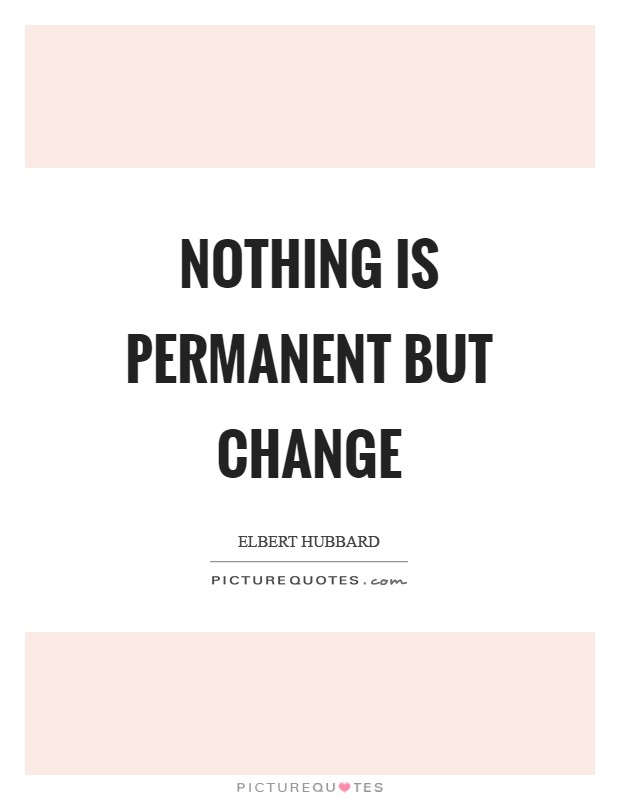 Nothing is permanent but change Picture Quote #1