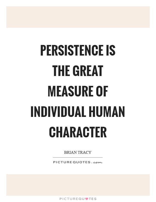 Persistence is the great measure of individual human character Picture Quote #1