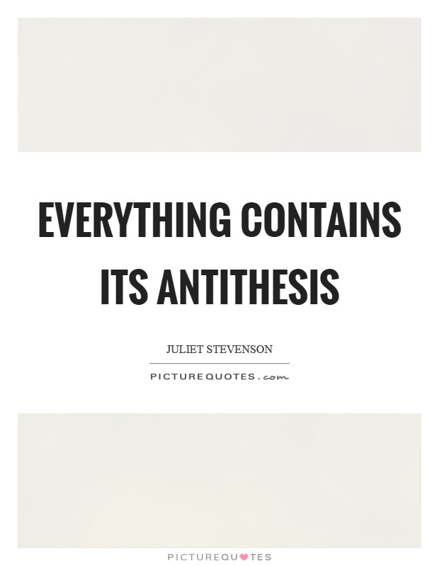 Everything contains its antithesis Picture Quote #1