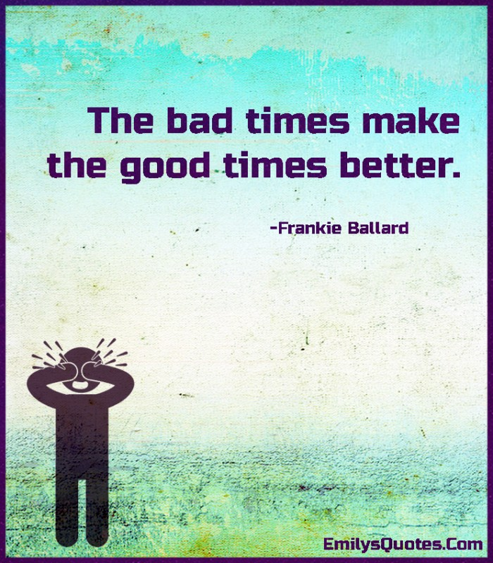 Bad Times Quote 1 Picture Quote #1