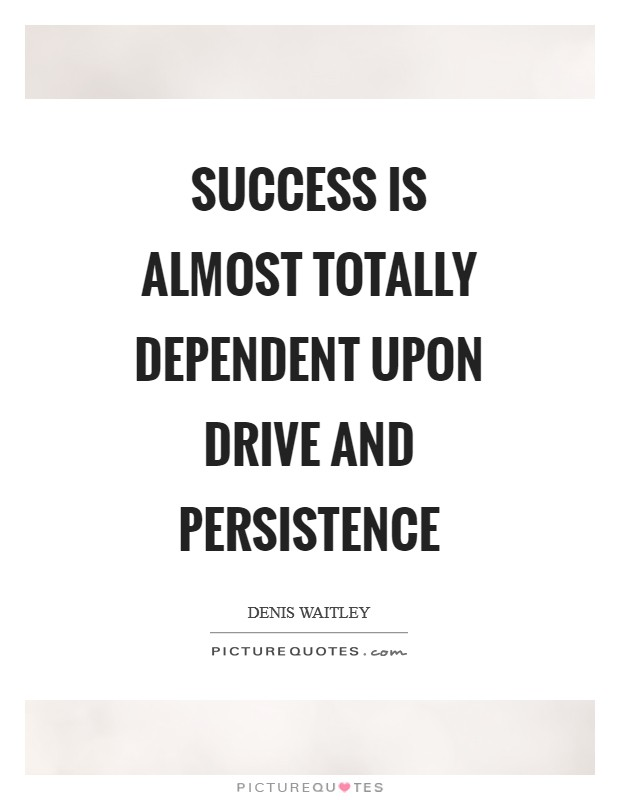 Success is almost totally dependent upon drive and persistence Picture Quote #1