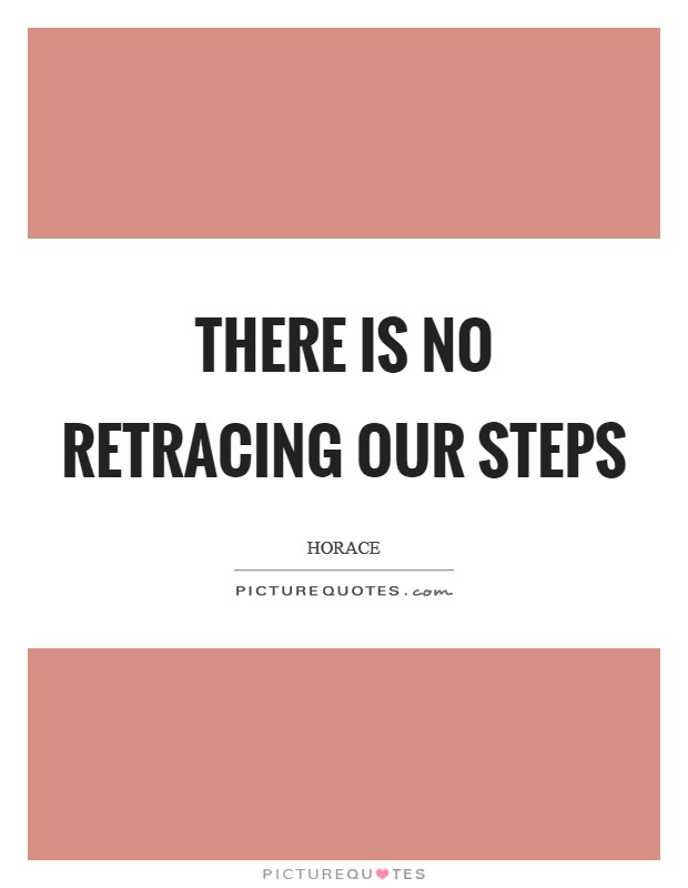 There is no retracing our steps Picture Quote #1