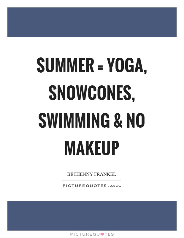 Summer = yoga, snowcones, swimming and no makeup Picture Quote #1