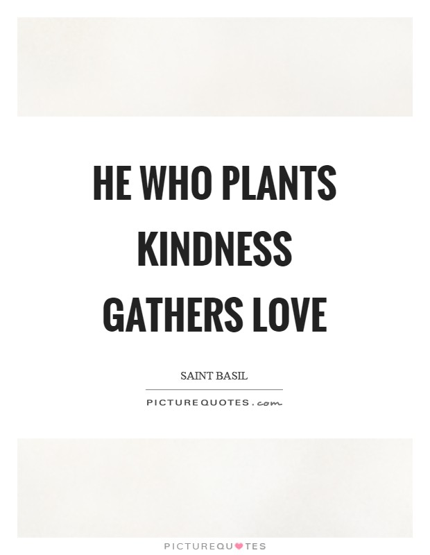 He who plants kindness gathers love Picture Quote #1