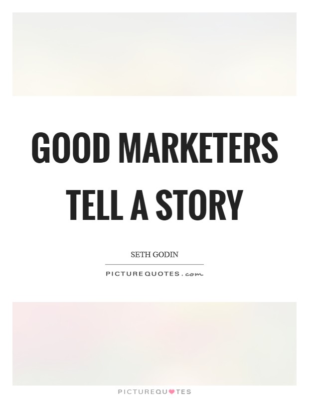Good marketers tell a story Picture Quote #1