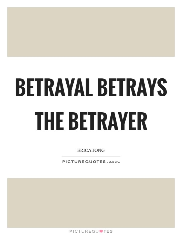 Betrayal betrays the betrayer Picture Quote #1