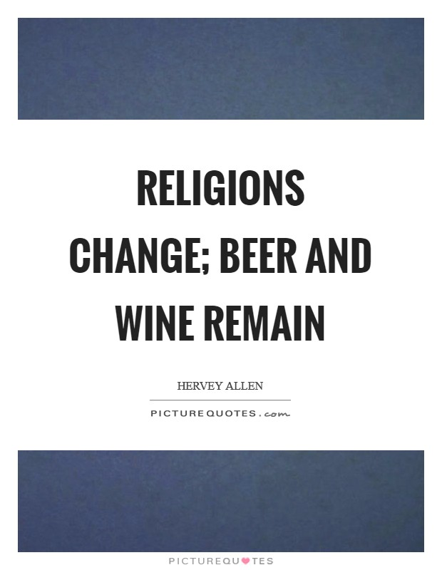 Religions change; beer and wine remain Picture Quote #1