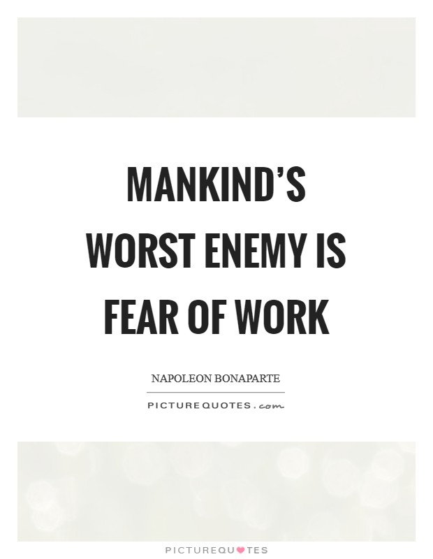 Mankind's worst enemy is fear of work Picture Quote #1