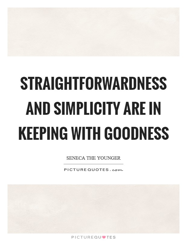 Straightforwardness and simplicity are in keeping with goodness Picture Quote #1