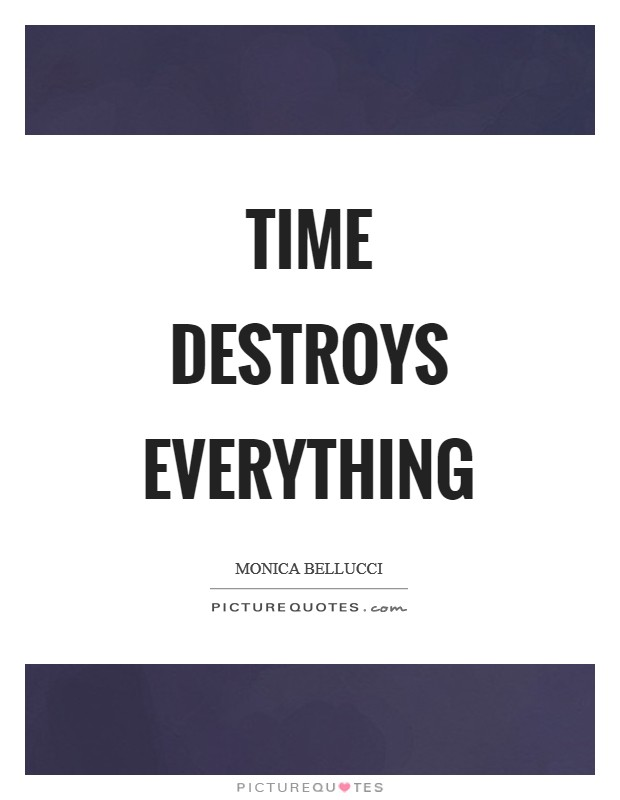 Time destroys everything Picture Quote #1