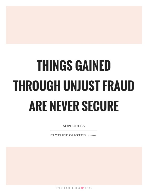 Things gained through unjust fraud are never secure Picture Quote #1