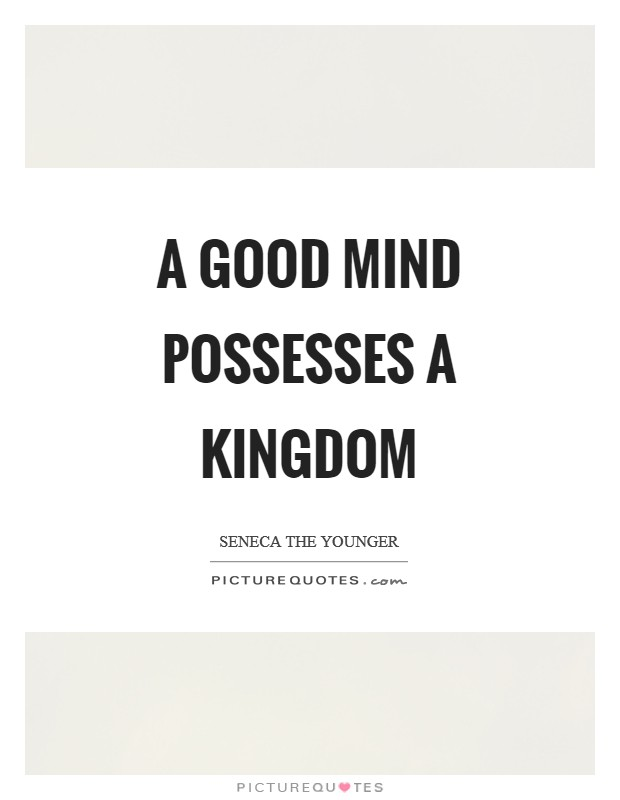 A good mind possesses a kingdom Picture Quote #1