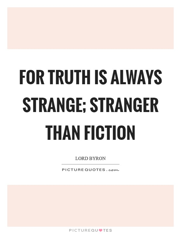 For truth is always strange; stranger than fiction Picture Quote #1
