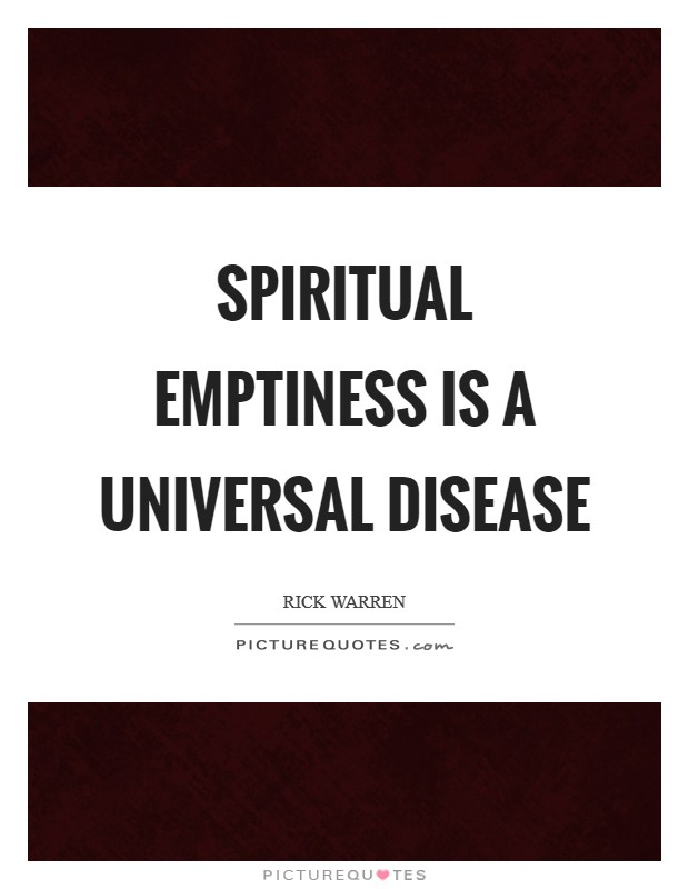 Spiritual emptiness is a universal disease Picture Quote #1
