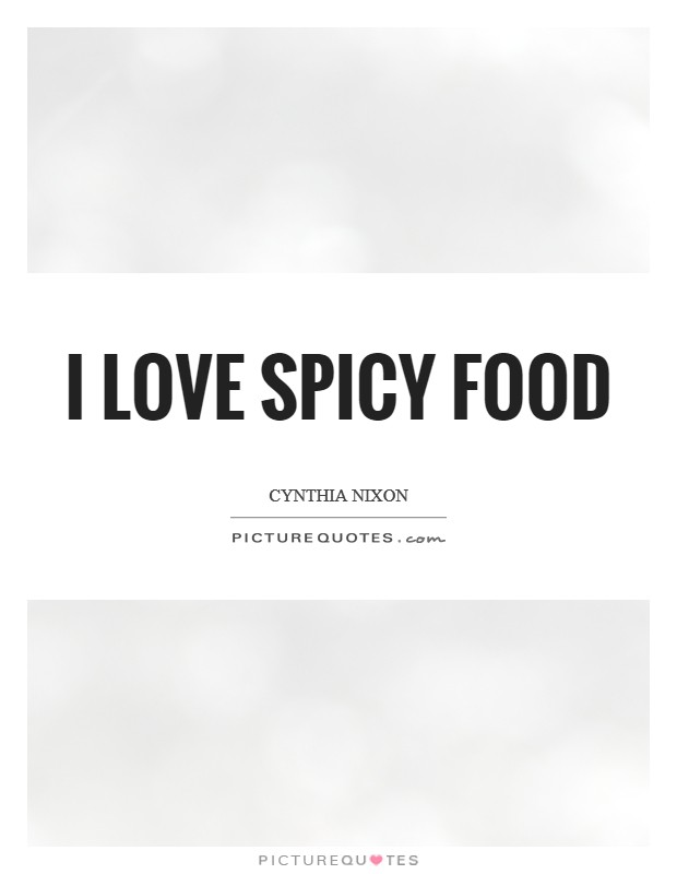 I love spicy food Picture Quote #1
