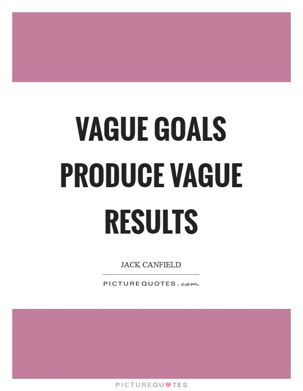 Vague goals produce vague results Picture Quote #1