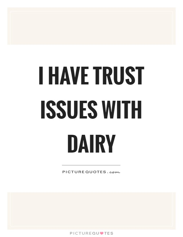 I have trust issues with dairy Picture Quote #1