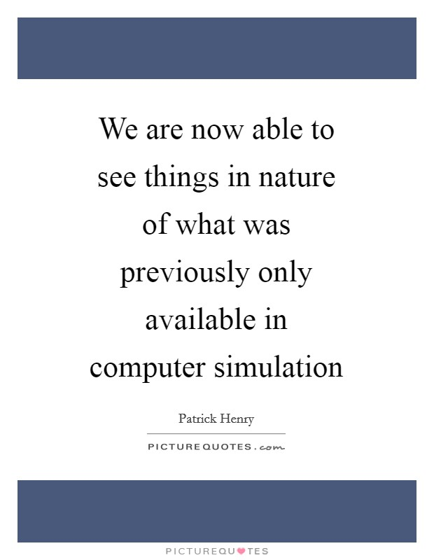 We are now able to see things in nature of what was previously only available in computer simulation Picture Quote #1
