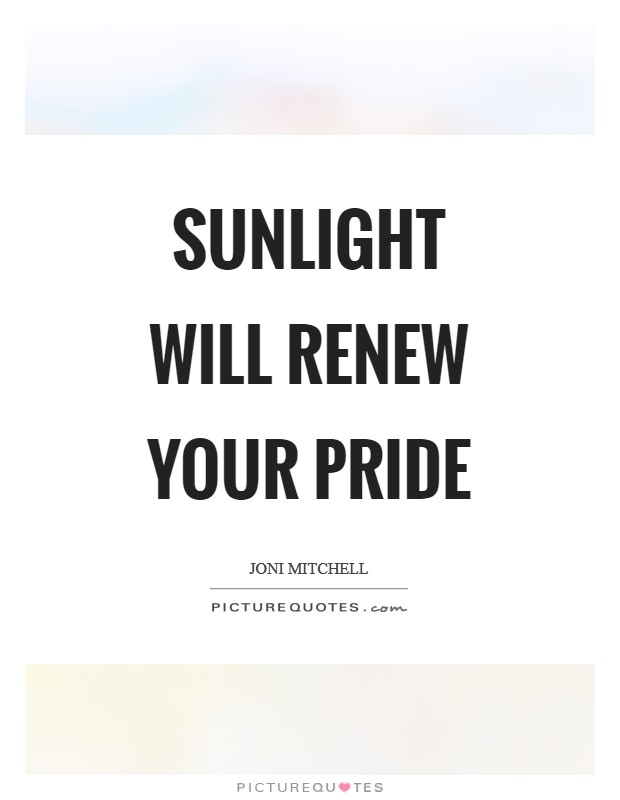 Sunlight will renew your pride Picture Quote #1