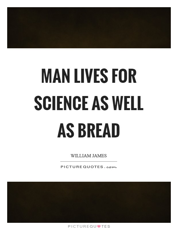 Man lives for science as well as bread Picture Quote #1