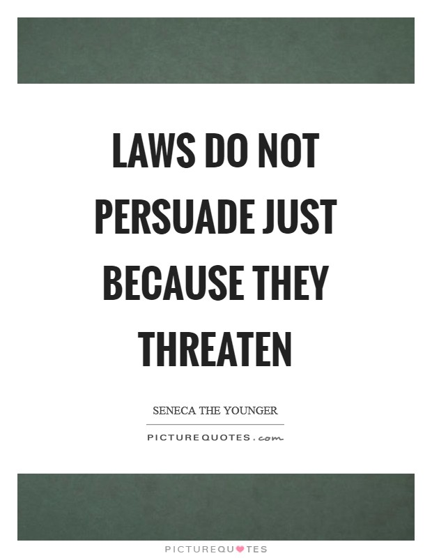 Laws do not persuade just because they threaten Picture Quote #1