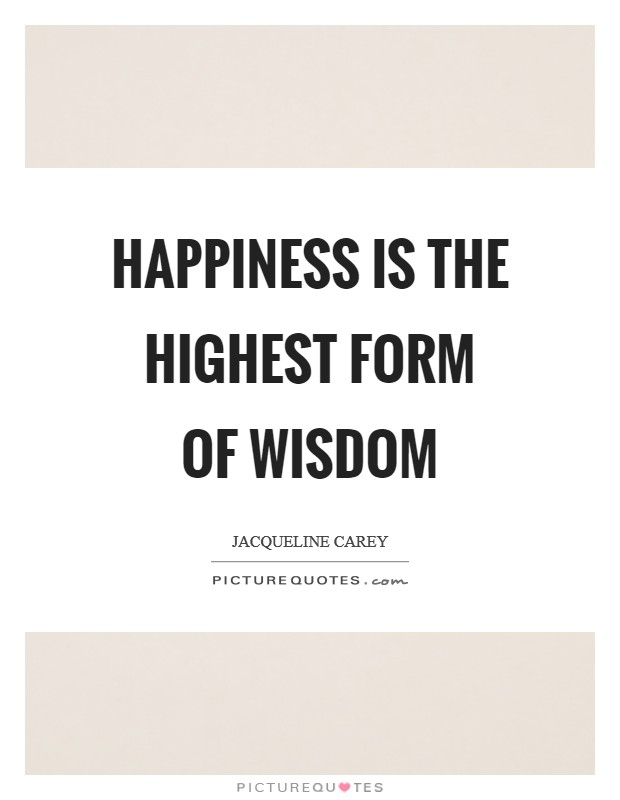 Happiness is the highest form of wisdom Picture Quote #1
