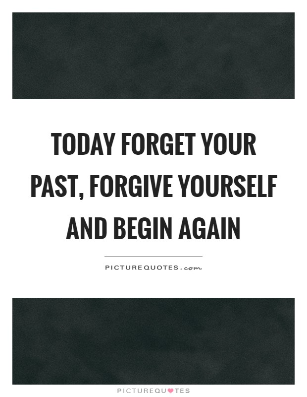 Today forget your past, forgive yourself and begin again Picture Quote #1