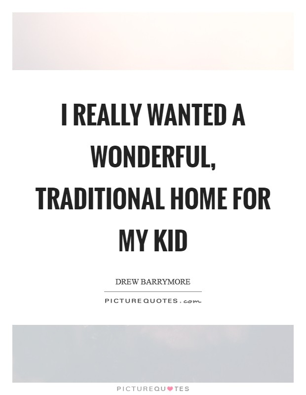 I really wanted a wonderful, traditional home for my kid Picture Quote #1