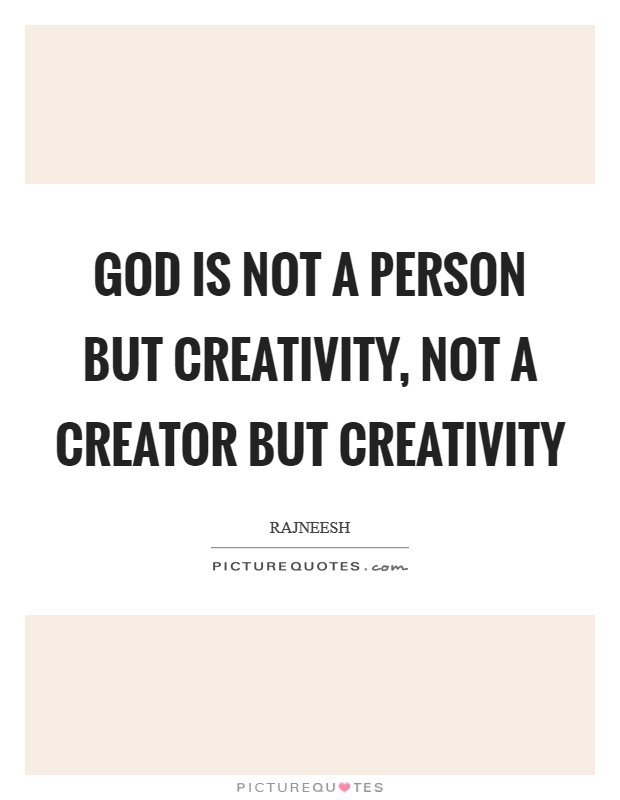 God is not a person but creativity, not a creator but creativity Picture Quote #1