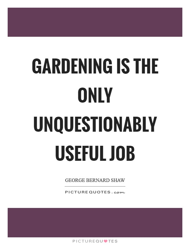 Gardening is the only unquestionably useful job Picture Quote #1
