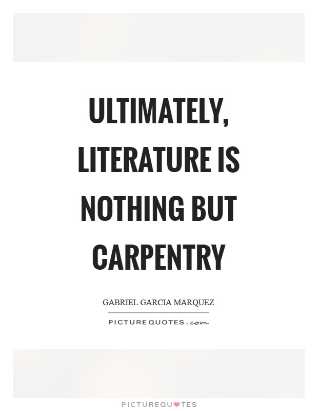 Ultimately, literature is nothing but carpentry Picture Quote #1