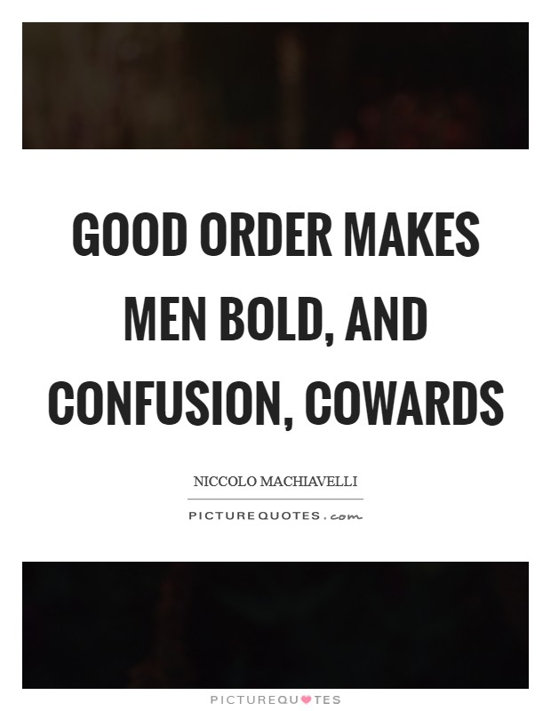Good order makes men bold, and confusion, cowards Picture Quote #1