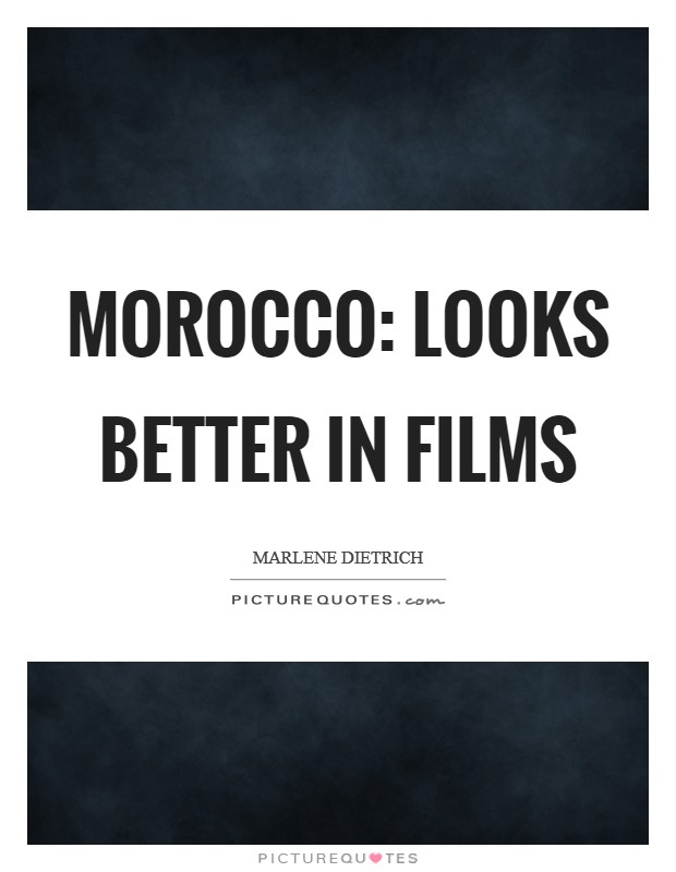 Morocco: Looks better in films Picture Quote #1