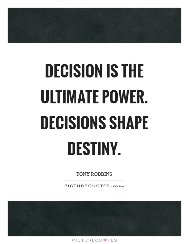 Decision is the ultimate power. Decisions shape destiny Picture Quote #1
