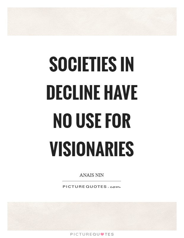 Societies in decline have no use for visionaries Picture Quote #1