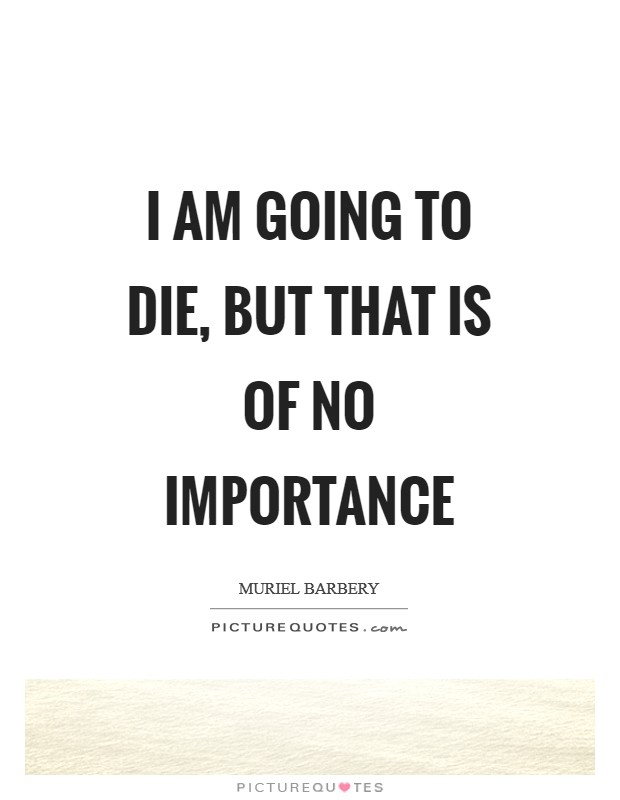I am going to die, but that is of no importance Picture Quote #1