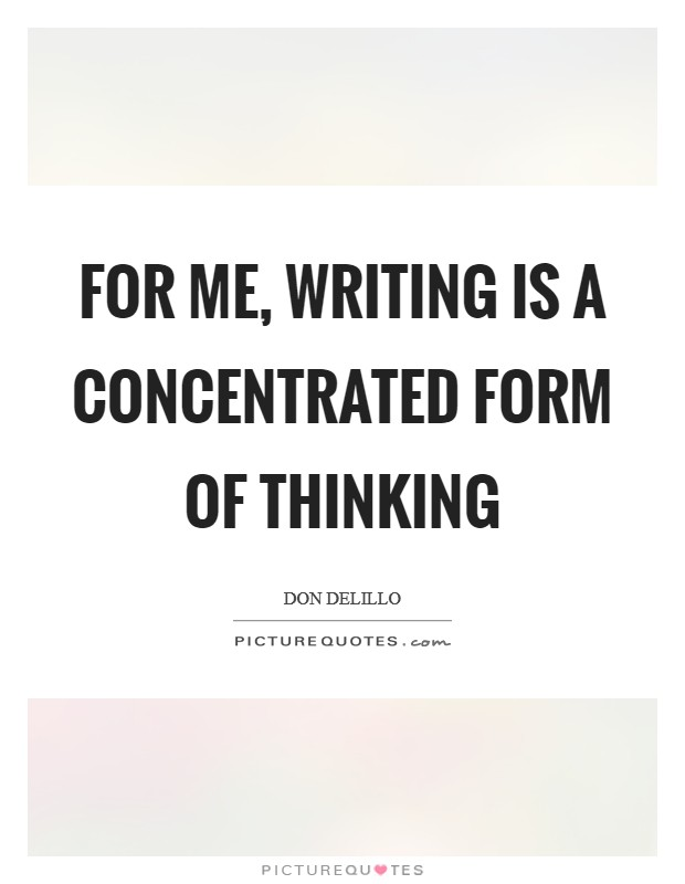 For me, writing is a concentrated form of thinking Picture Quote #1